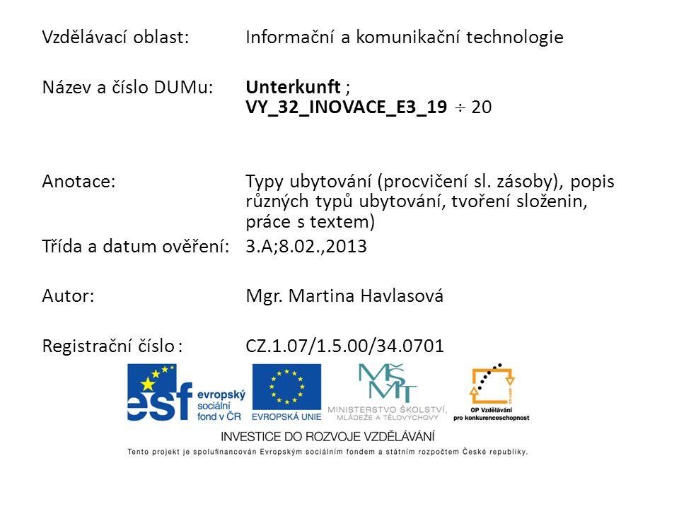 Vzdělávací oblast:Informační a komunikační technologie Název a číslo DUMu:Unterkunft ; VY_32_INOVACE_E3_19 20 Anotace:Typy ubytování (procvičení sl.