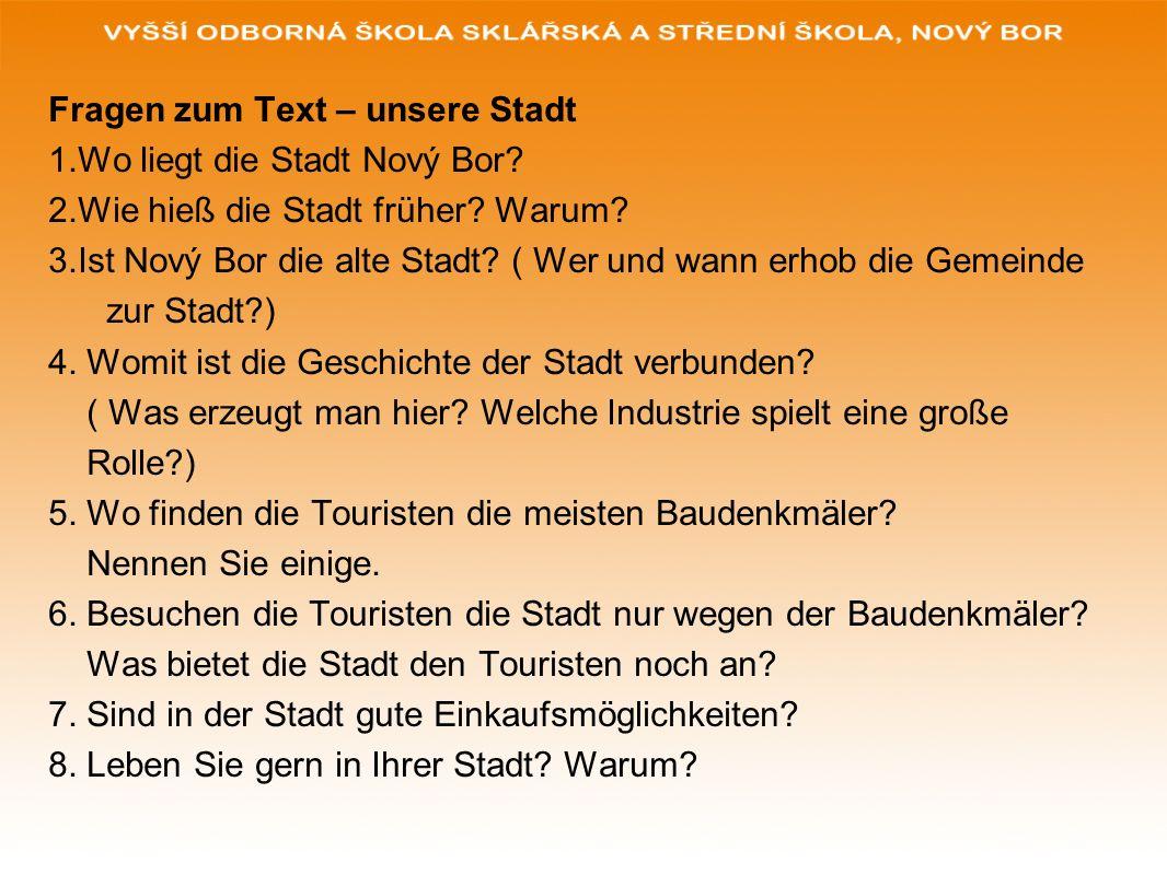 Fragen zum Text – unsere Stadt 1.Wo liegt die Stadt Nový Bor.