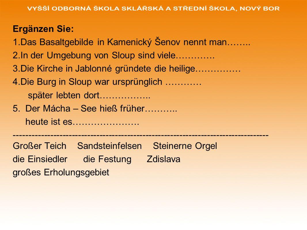 Ergänzen Sie: 1.Das Basaltgebilde in Kamenický Šenov nennt man……..