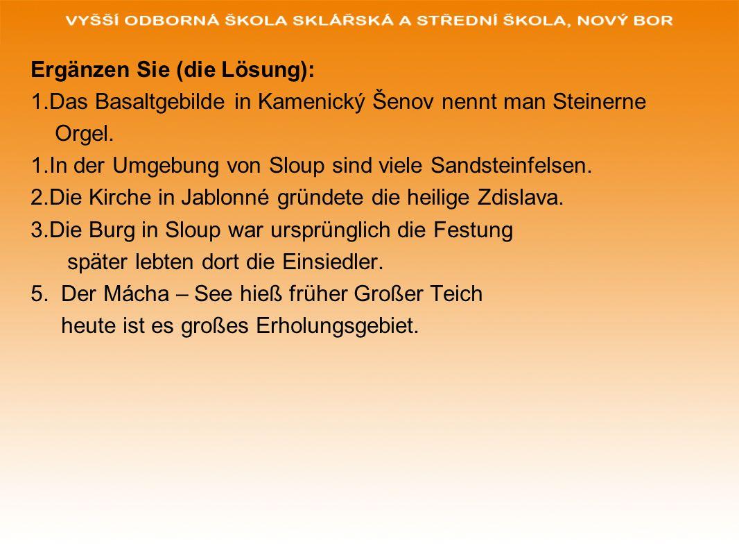 Ergänzen Sie (die Lösung): 1.Das Basaltgebilde in Kamenický Šenov nennt man Steinerne Orgel.