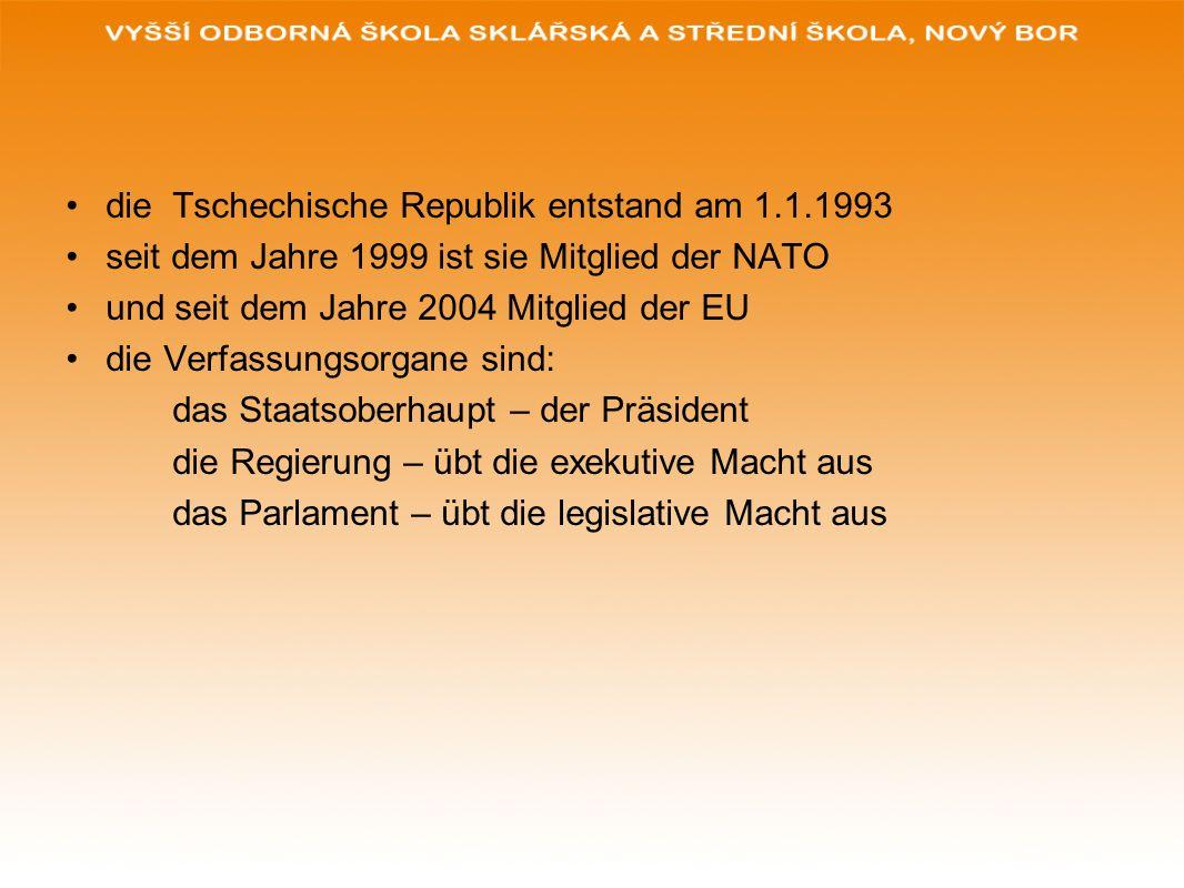 die Tschechische Republik entstand am 1.1.1993 seit dem Jahre 1999 ist sie Mitglied der NATO und seit dem Jahre 2004 Mitglied der EU die Verfassungsor