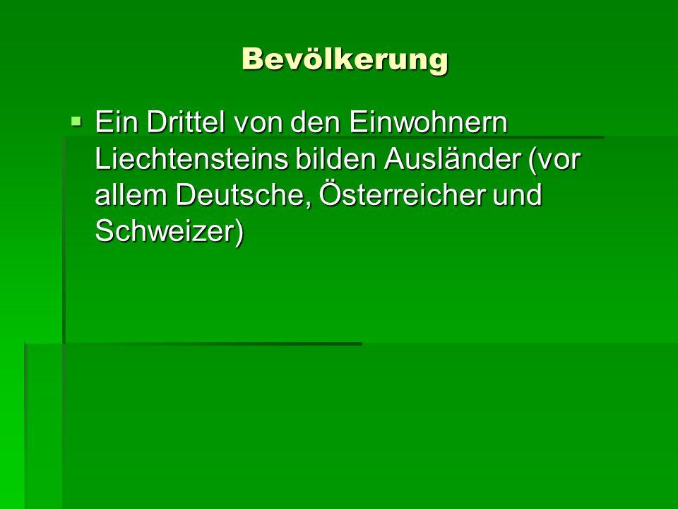 Bevölkerung Ein Drittel von den Einwohnern Liechtensteins bilden Ausländer (vor allem Deutsche, Österreicher und Schweizer) Ein Drittel von den Einwoh