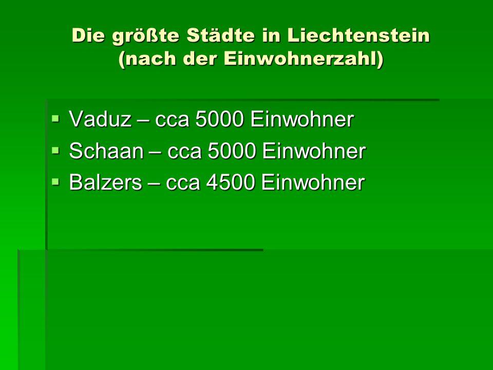 Die größte Städte in Liechtenstein (nach der Einwohnerzahl) Vaduz – cca 5000 Einwohner Vaduz – cca 5000 Einwohner Schaan – cca 5000 Einwohner Schaan –