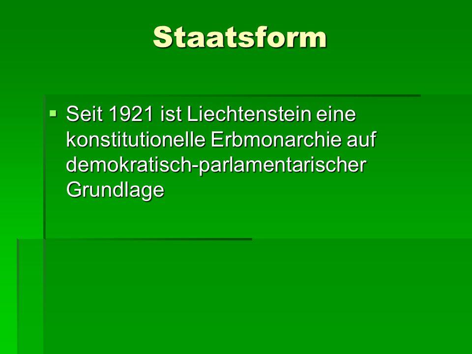 Staatsform Seit 1921 ist Liechtenstein eine konstitutionelle Erbmonarchie auf demokratisch-parlamentarischer Grundlage Seit 1921 ist Liechtenstein ein