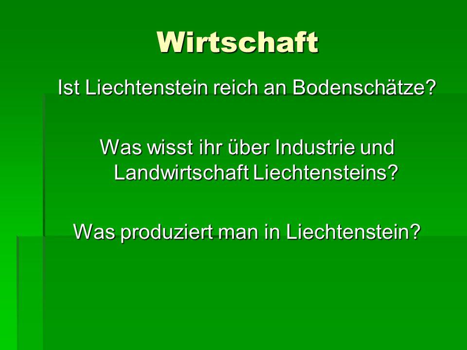 Wirtschaft Ist Liechtenstein reich an Bodenschätze? Was wisst ihr über Industrie und Landwirtschaft Liechtensteins? Was produziert man in Liechtenstei