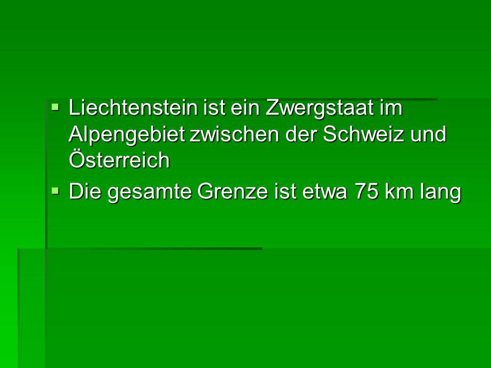 Liechtenstein ist ein Zwergstaat im Alpengebiet zwischen der Schweiz und Österreich Liechtenstein ist ein Zwergstaat im Alpengebiet zwischen der Schwe