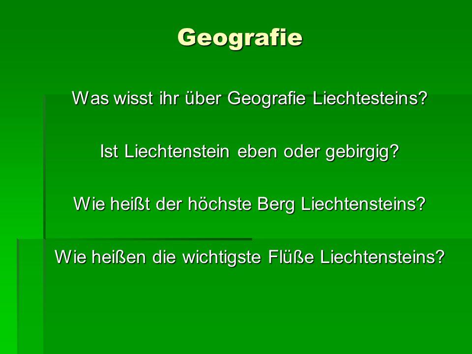 Geografie Was wisst ihr über Geografie Liechtesteins? Ist Liechtenstein eben oder gebirgig? Wie heißt der höchste Berg Liechtensteins? Wie heißen die