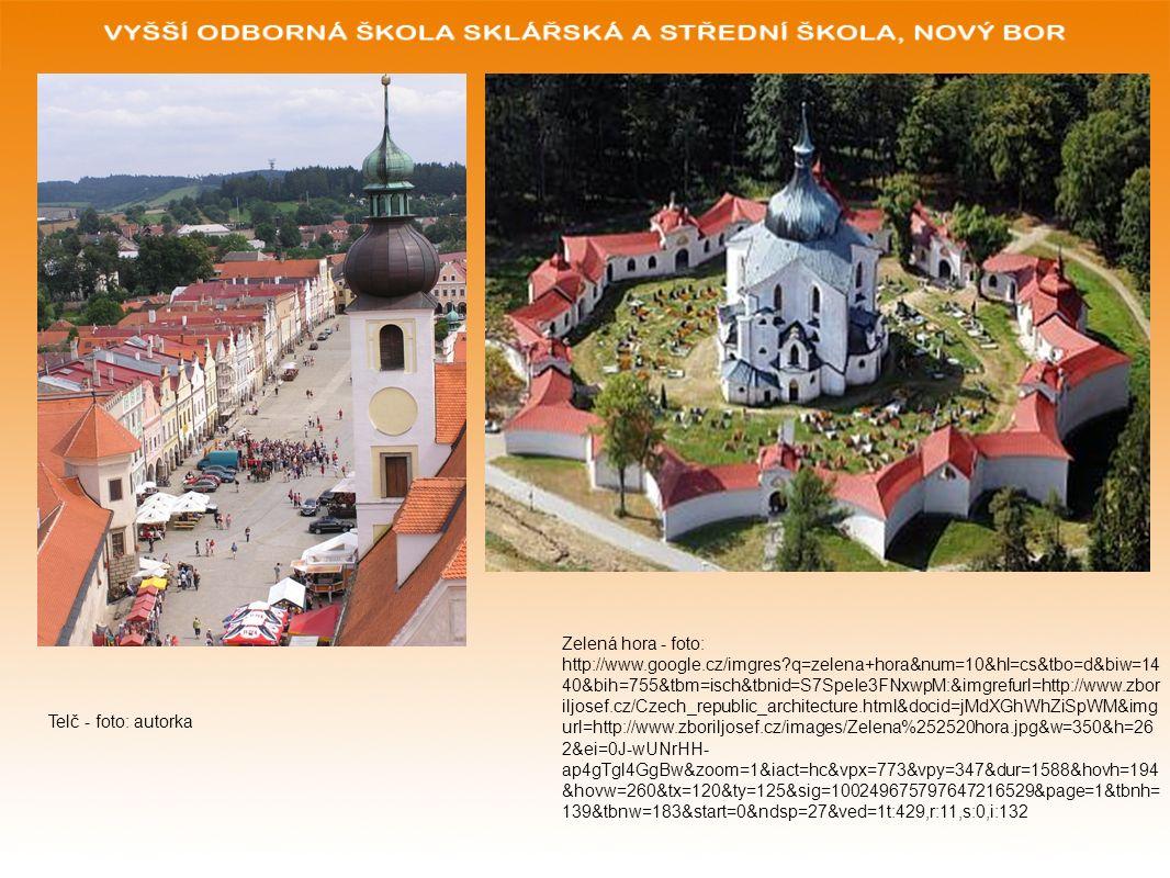 Zelená hora - foto: http://www.google.cz/imgres q=zelena+hora&num=10&hl=cs&tbo=d&biw=14 40&bih=755&tbm=isch&tbnid=S7SpeIe3FNxwpM:&imgrefurl=http://www.zbor iljosef.cz/Czech_republic_architecture.html&docid=jMdXGhWhZiSpWM&img url=http://www.zboriljosef.cz/images/Zelena%252520hora.jpg&w=350&h=26 2&ei=0J-wUNrHH- ap4gTgl4GgBw&zoom=1&iact=hc&vpx=773&vpy=347&dur=1588&hovh=194 &hovw=260&tx=120&ty=125&sig=100249675797647216529&page=1&tbnh= 139&tbnw=183&start=0&ndsp=27&ved=1t:429,r:11,s:0,i:132 Telč - foto: autorka