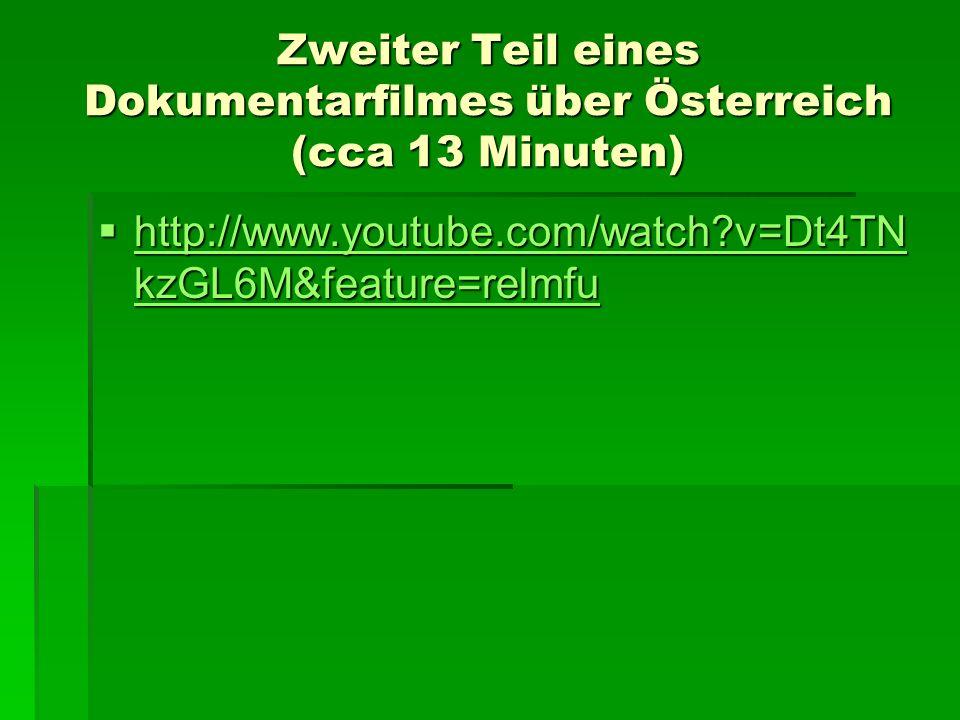 Zweiter Teil eines Dokumentarfilmes über Österreich (cca 13 Minuten) http://www.youtube.com/watch?v=Dt4TN kzGL6M&feature=relmfu http://www.youtube.com