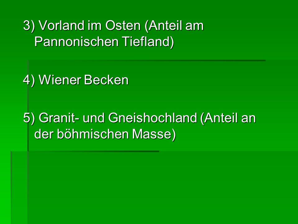 3) Vorland im Osten (Anteil am Pannonischen Tiefland) 4) Wiener Becken 5) Granit- und Gneishochland (Anteil an der böhmischen Masse)