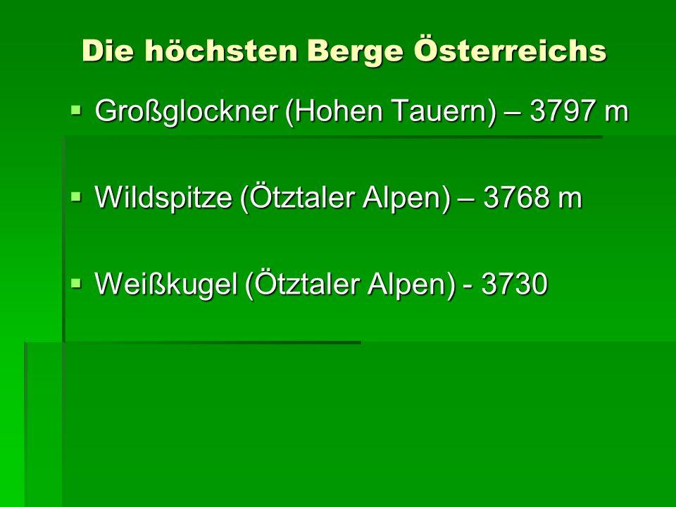 Die höchsten Berge Österreichs Großglockner (Hohen Tauern) – 3797 m Großglockner (Hohen Tauern) – 3797 m Wildspitze (Ötztaler Alpen) – 3768 m Wildspit