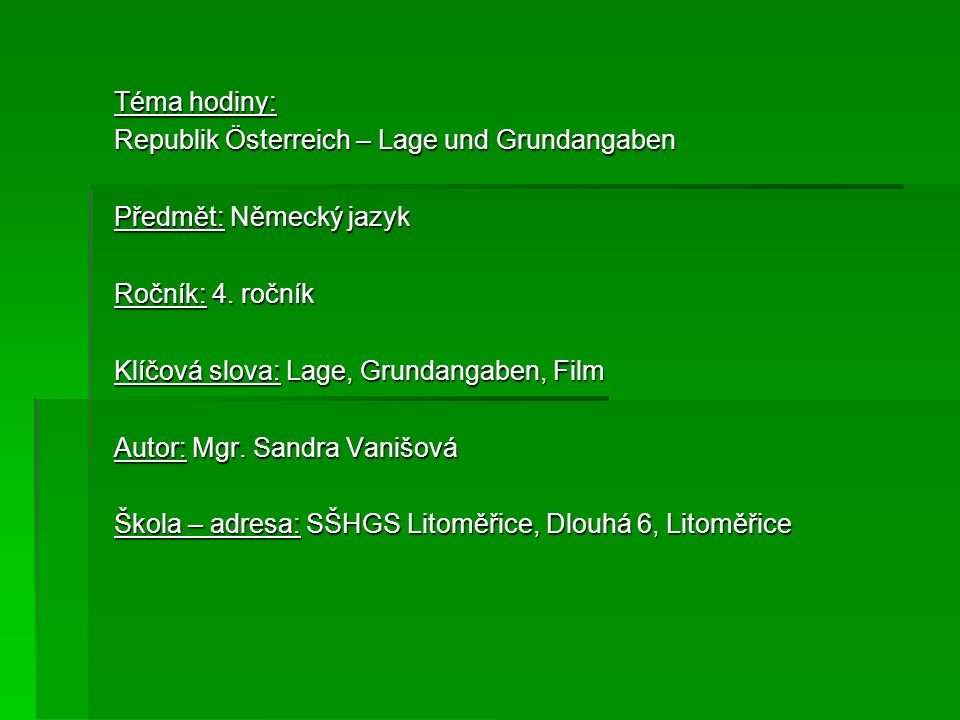 Téma hodiny: Republik Österreich – Lage und Grundangaben Předmět: Německý jazyk Ročník: 4. ročník Klíčová slova: Lage, Grundangaben, Film Autor: Mgr.