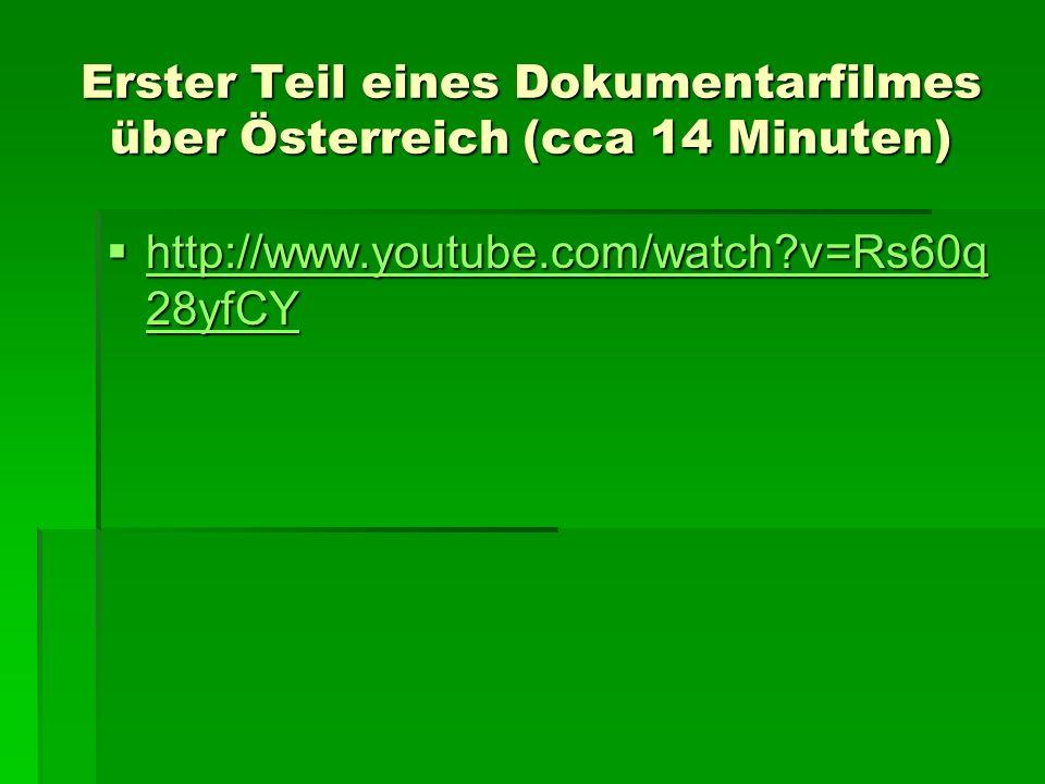 Erster Teil eines Dokumentarfilmes über Österreich (cca 14 Minuten) http://www.youtube.com/watch?v=Rs60q 28yfCY http://www.youtube.com/watch?v=Rs60q 2