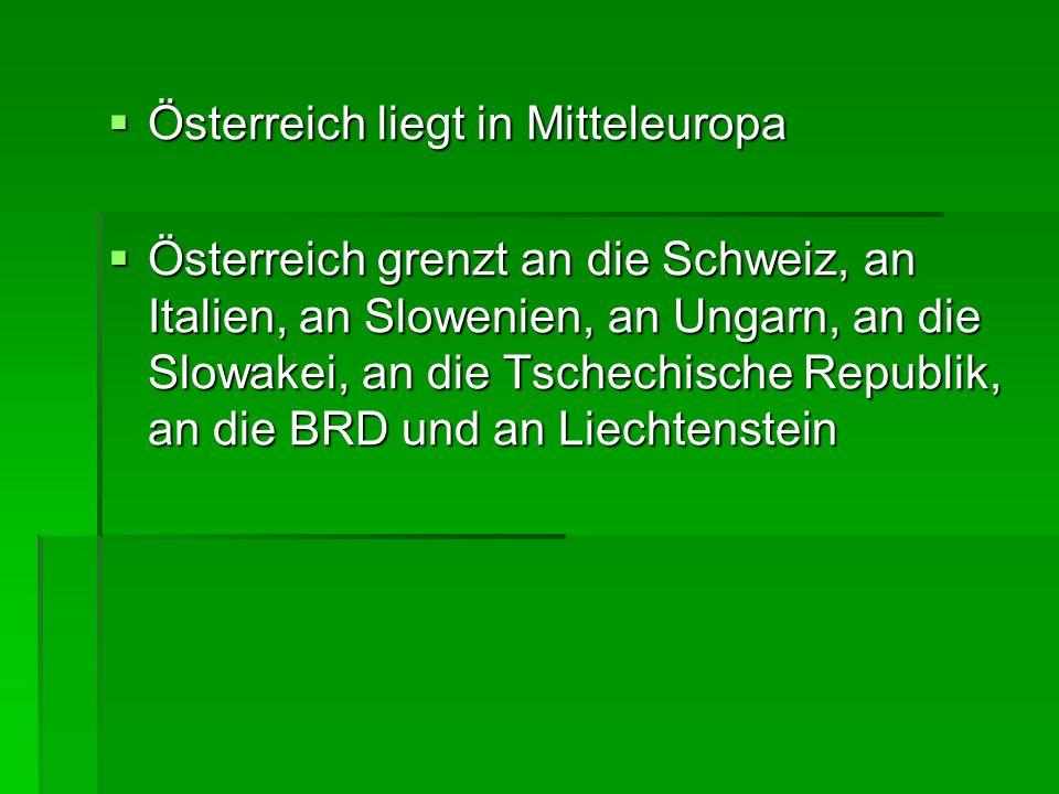 Österreich liegt in Mitteleuropa Österreich liegt in Mitteleuropa Österreich grenzt an die Schweiz, an Italien, an Slowenien, an Ungarn, an die Slowak
