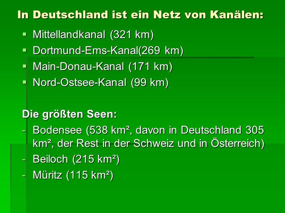 In Deutschland ist ein Netz von Kanälen: Mittellandkanal (321 km) Mittellandkanal (321 km) Dortmund-Ems-Kanal(269 km) Dortmund-Ems-Kanal(269 km) Main-