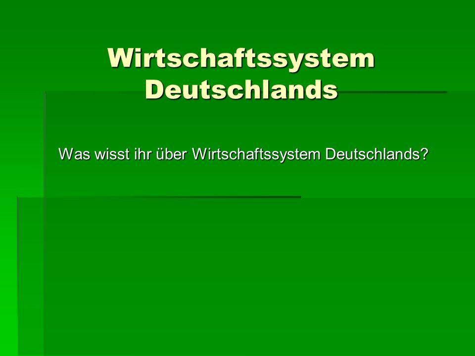 Wirtschaftssystem Deutschlands Was wisst ihr über Wirtschaftssystem Deutschlands?