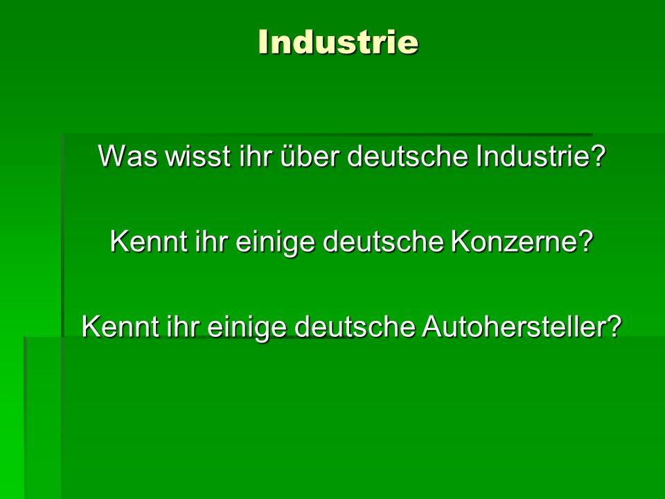Industrie Was wisst ihr über deutsche Industrie? Kennt ihr einige deutsche Konzerne? Kennt ihr einige deutsche Autohersteller?