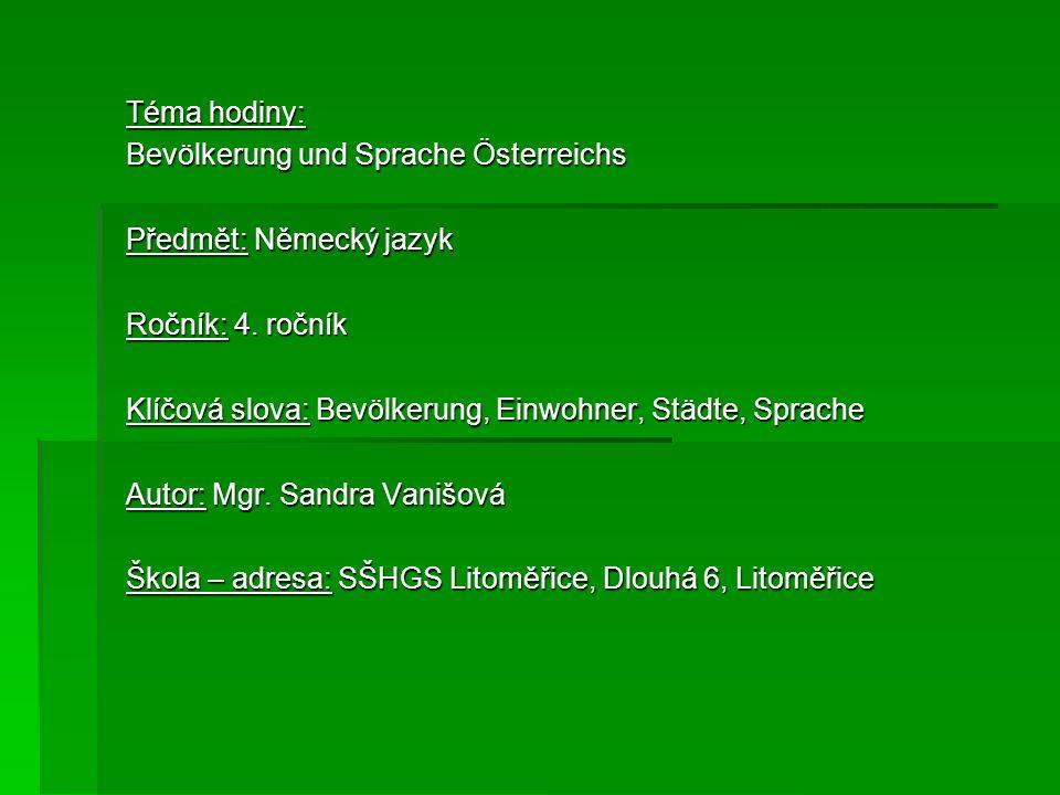 Téma hodiny: Bevölkerung und Sprache Österreichs Předmět: Německý jazyk Ročník: 4. ročník Klíčová slova: Bevölkerung, Einwohner, Städte, Sprache Autor