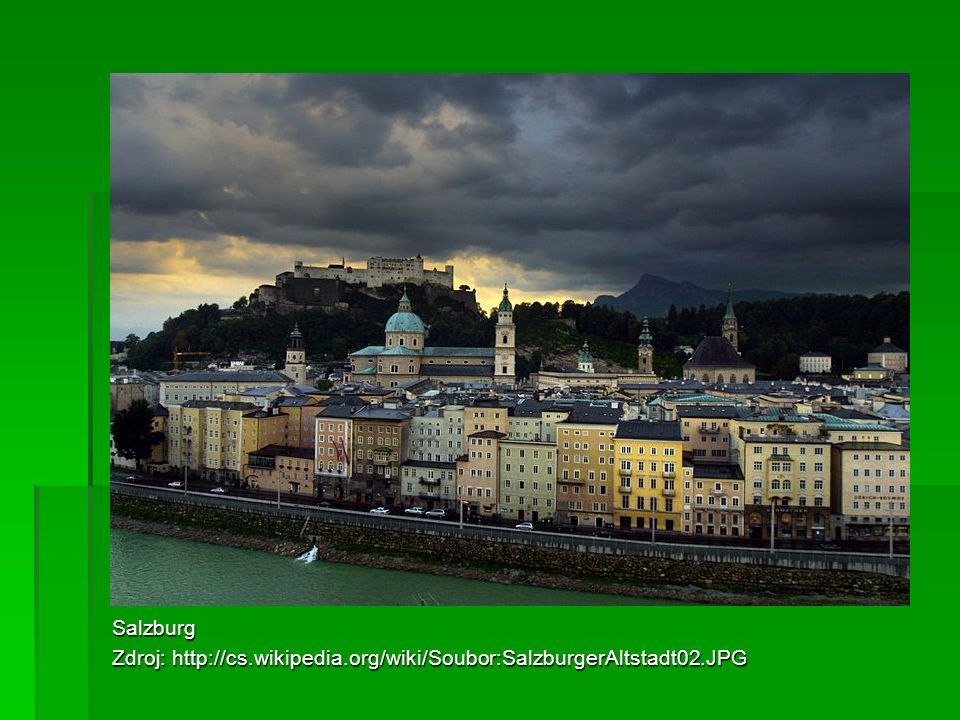 Salzburg Zdroj: http://cs.wikipedia.org/wiki/Soubor:SalzburgerAltstadt02.JPG