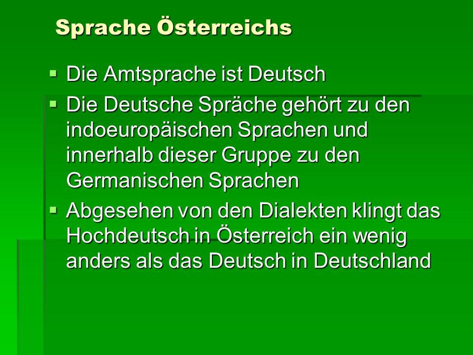 Sprache Österreichs Die Amtsprache ist Deutsch Die Amtsprache ist Deutsch Die Deutsche Spräche gehört zu den indoeuropäischen Sprachen und innerhalb d