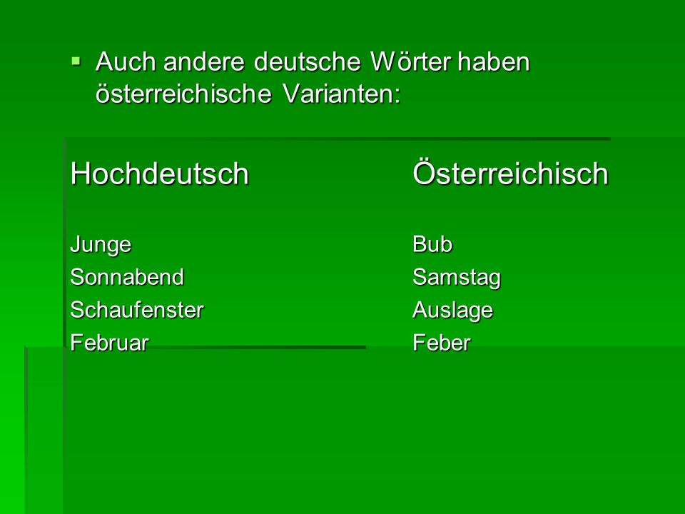 Auch andere deutsche Wörter haben österreichische Varianten: Auch andere deutsche Wörter haben österreichische Varianten: HochdeutschÖsterreichisch Ju