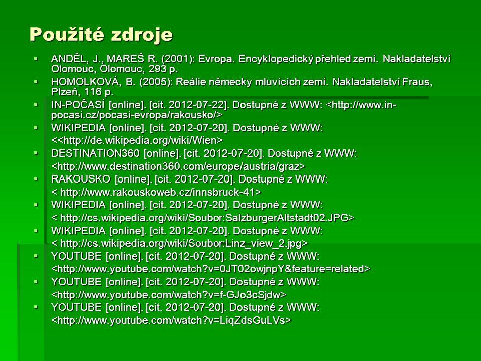 Použité zdroje ANDĚL, J., MAREŠ R. (2001): Evropa. Encyklopedický přehled zemí. Nakladatelství Olomouc, Olomouc, 293 p. ANDĚL, J., MAREŠ R. (2001): Ev