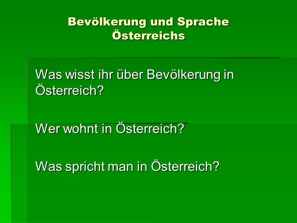 Bevölkerung und Sprache Österreichs Was wisst ihr über Bevölkerung in Österreich? Wer wohnt in Österreich? Was spricht man in Österreich?