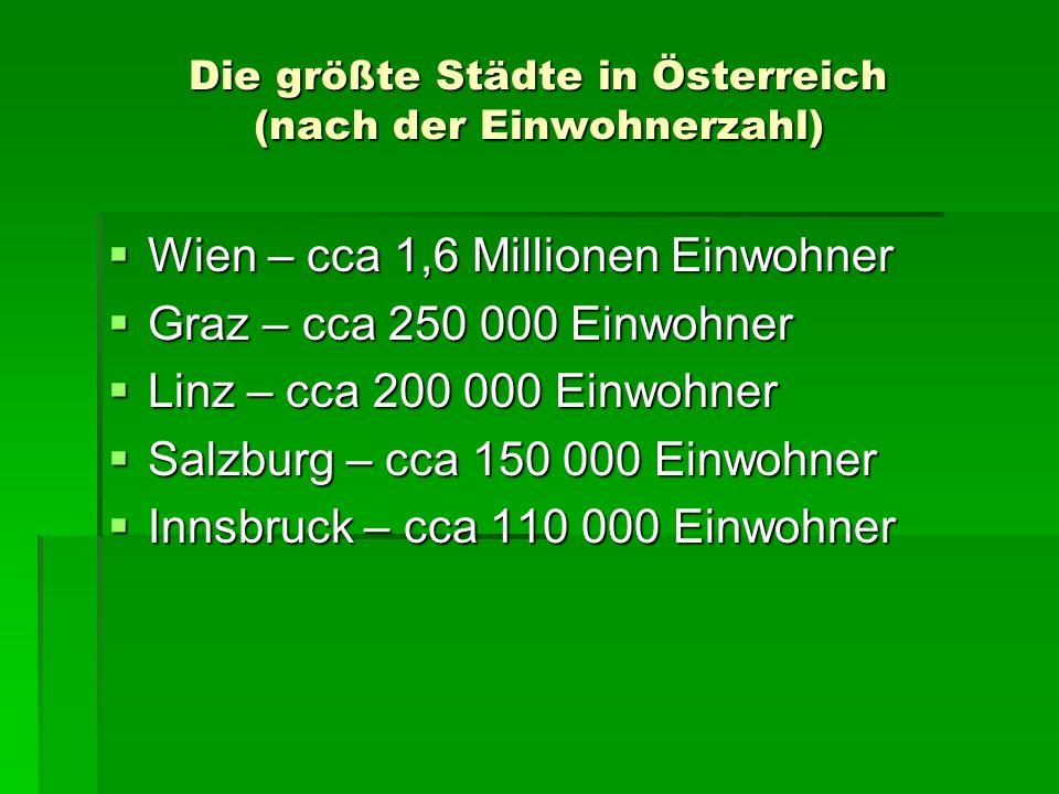 Die größte Städte in Österreich (nach der Einwohnerzahl) Wien – cca 1,6 Millionen Einwohner Wien – cca 1,6 Millionen Einwohner Graz – cca 250 000 Einw