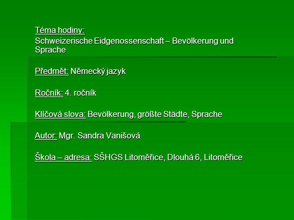 Téma hodiny: Schweizerische Eidgenossenschaft – Bevölkerung und Sprache Předmět: Německý jazyk Ročník: 4. ročník Klíčová slova: Bevölkerung, größte St