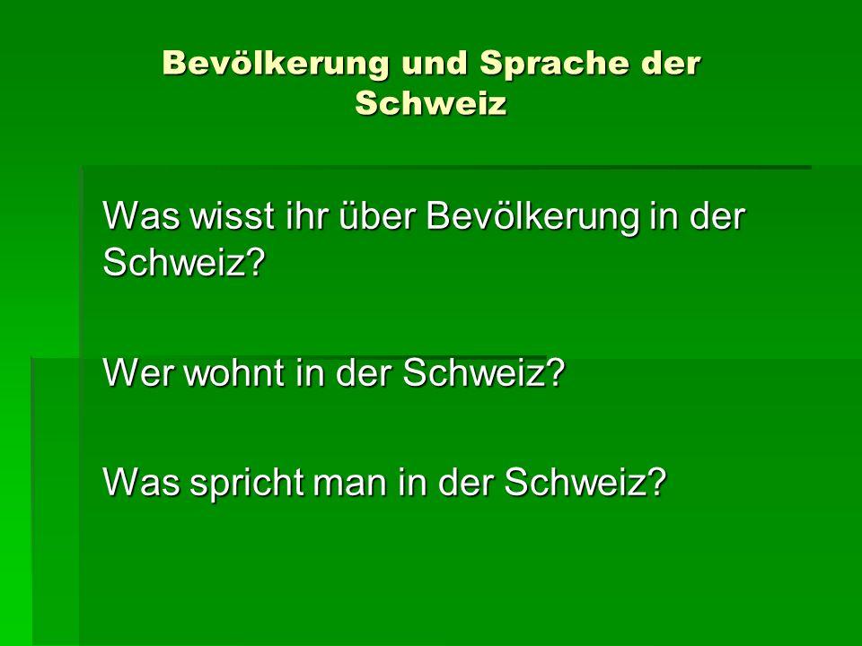 Bevölkerung und Sprache der Schweiz Was wisst ihr über Bevölkerung in der Schweiz? Wer wohnt in der Schweiz? Was spricht man in der Schweiz?