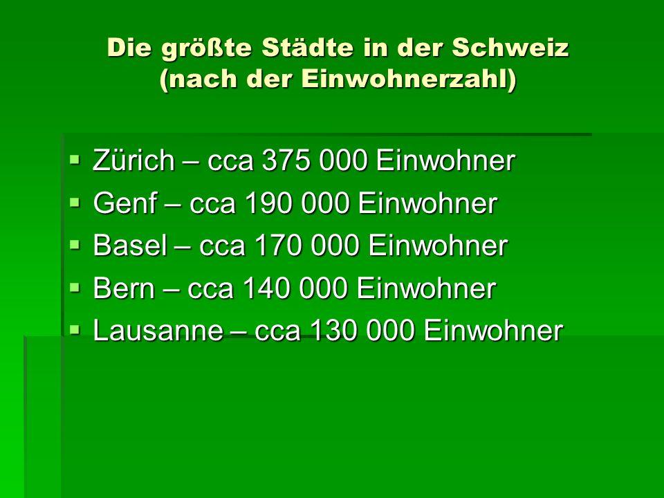 Die größte Städte in der Schweiz (nach der Einwohnerzahl) Zürich – cca 375 000 Einwohner Zürich – cca 375 000 Einwohner Genf – cca 190 000 Einwohner G