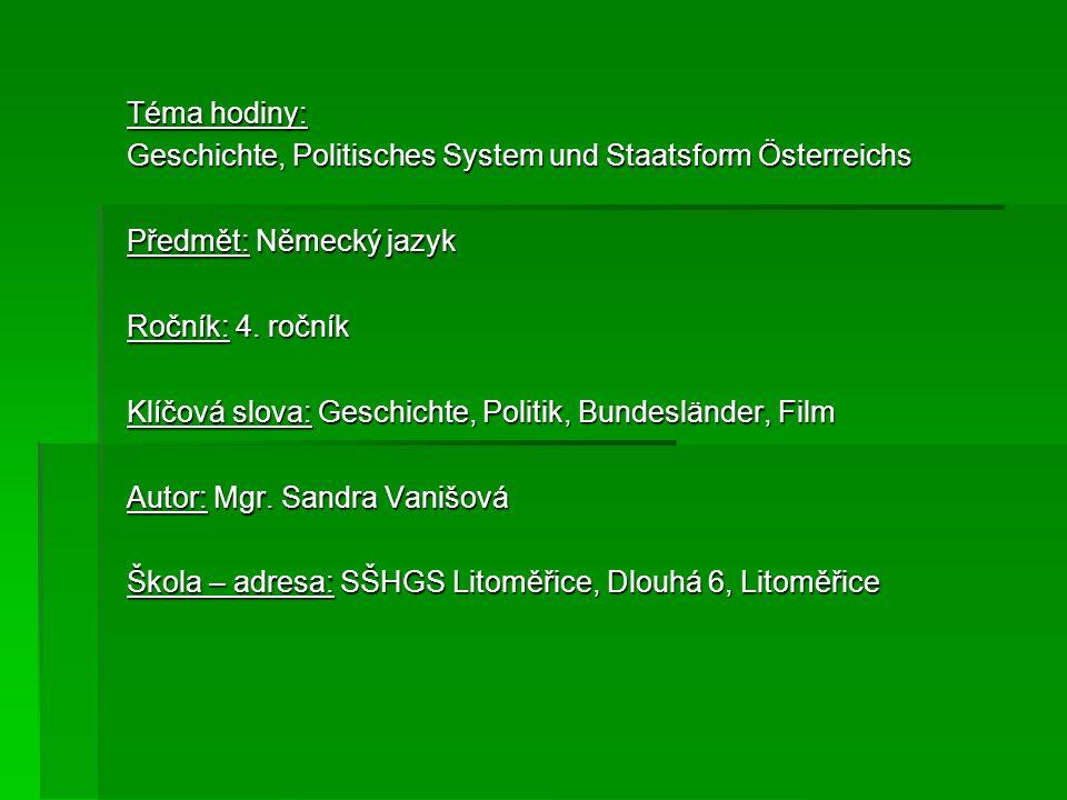 Téma hodiny: Geschichte, Politisches System und Staatsform Österreichs Předmět: Německý jazyk Ročník: 4. ročník Klíčová slova: Geschichte, Politik, Bu