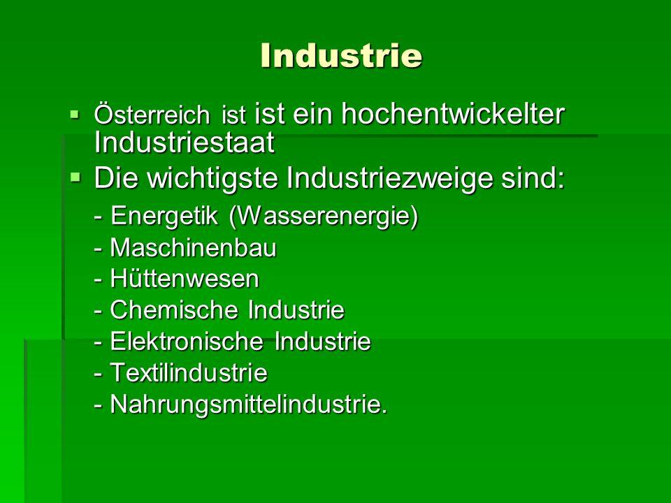 Industrie Österreich ist ist ein hochentwickelter Industriestaat Österreich ist ist ein hochentwickelter Industriestaat Die wichtigste Industriezweige