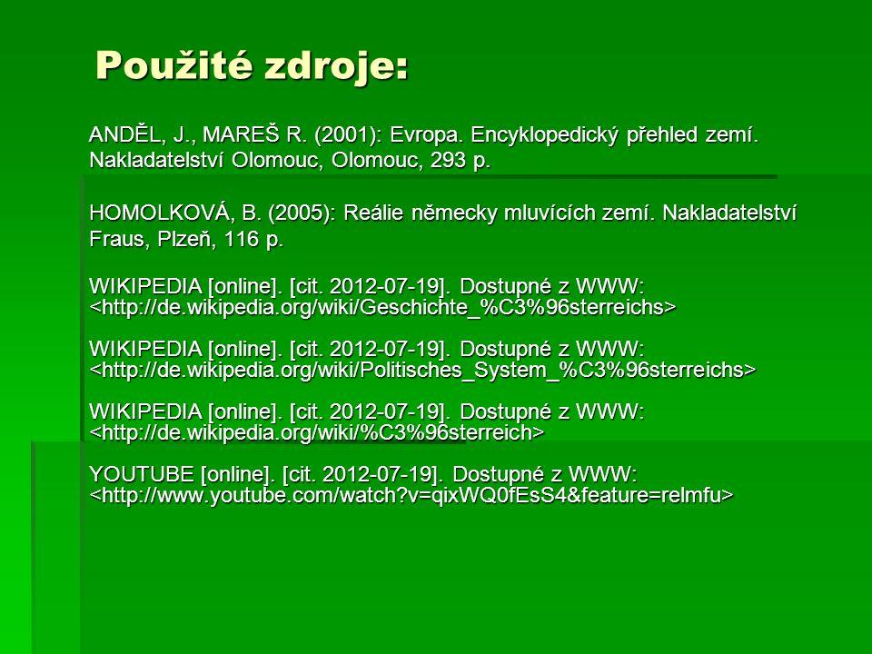 Použité zdroje: ANDĚL, J., MAREŠ R. (2001): Evropa. Encyklopedický přehled zemí. Nakladatelství Olomouc, Olomouc, 293 p. HOMOLKOVÁ, B. (2005): Reálie