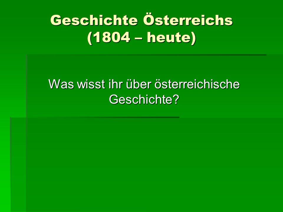Geschichte Österreichs (1804 – heute) Was wisst ihr über österreichische Geschichte?