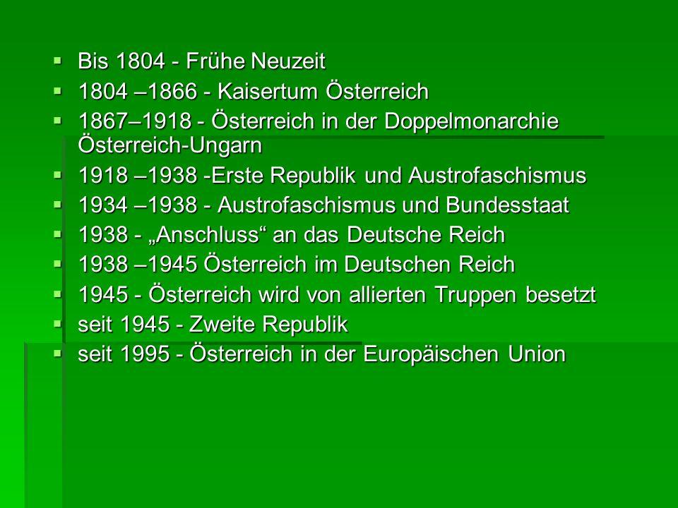 Bis 1804 - Frühe Neuzeit Bis 1804 - Frühe Neuzeit 1804 –1866 - Kaisertum Österreich 1804 –1866 - Kaisertum Österreich 1867–1918 - Österreich in der Do