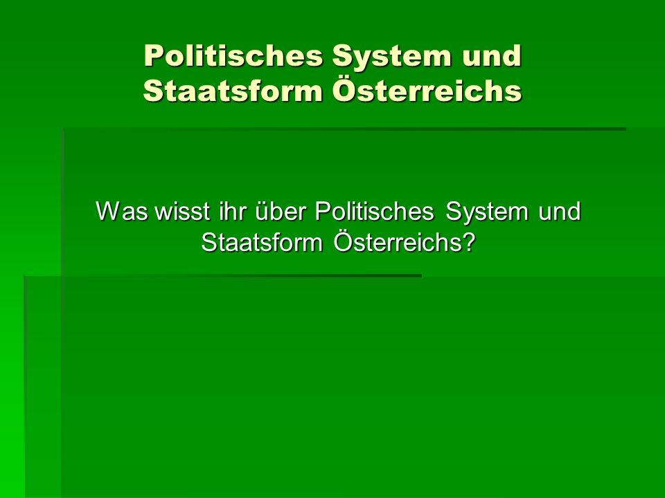 Politisches System und Staatsform Österreichs Was wisst ihr über Politisches System und Staatsform Österreichs?