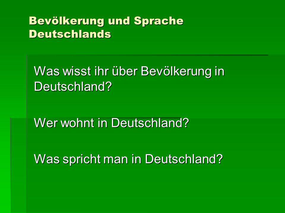 Bevölkerung und Sprache Deutschlands Was wisst ihr über Bevölkerung in Deutschland? Wer wohnt in Deutschland? Was spricht man in Deutschland?