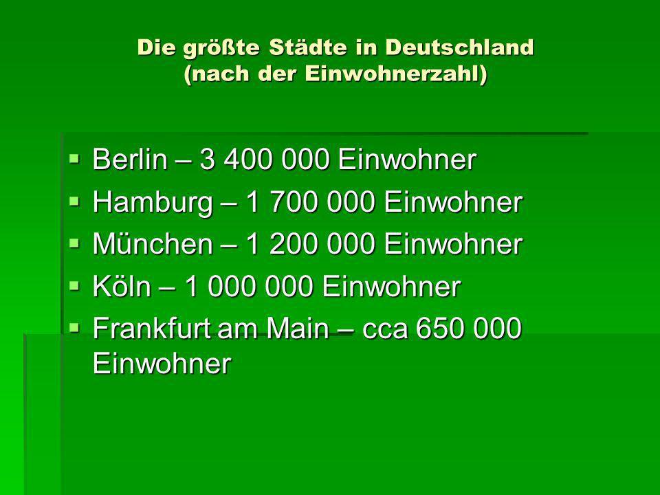 Die größte Städte in Deutschland (nach der Einwohnerzahl) Berlin – 3 400 000 Einwohner Berlin – 3 400 000 Einwohner Hamburg – 1 700 000 Einwohner Hamb