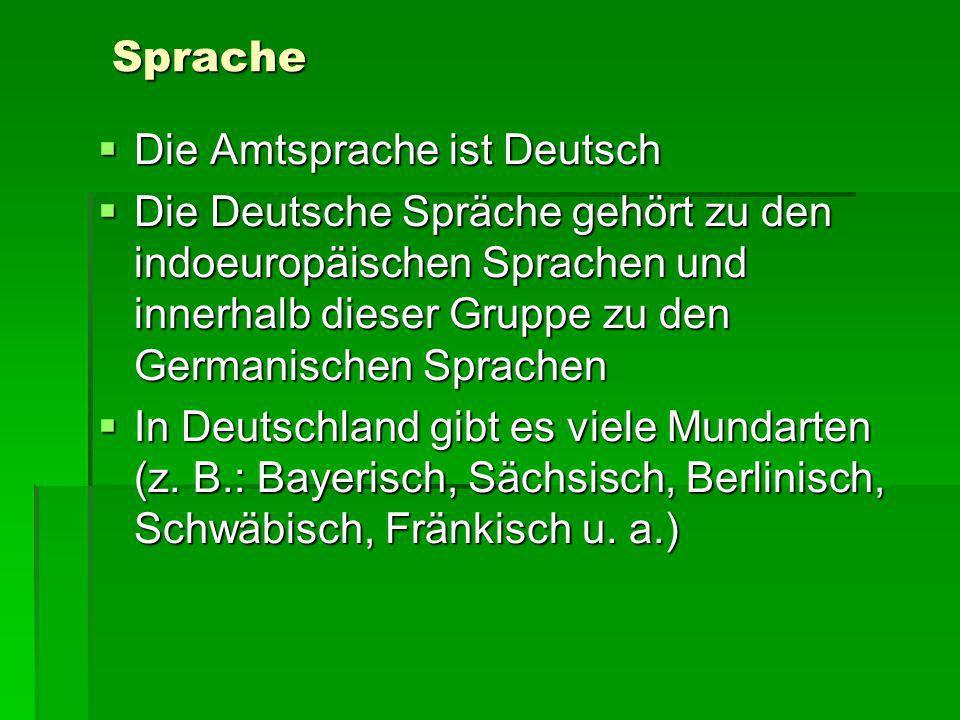 Sprache Die Amtsprache ist Deutsch Die Amtsprache ist Deutsch Die Deutsche Spräche gehört zu den indoeuropäischen Sprachen und innerhalb dieser Gruppe