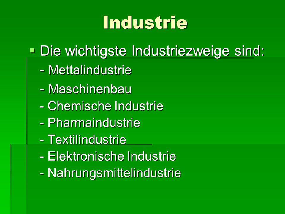 Industrie Die wichtigste Industriezweige sind: Die wichtigste Industriezweige sind: - Mettalindustrie - Maschinenbau - Chemische Industrie - Pharmaind