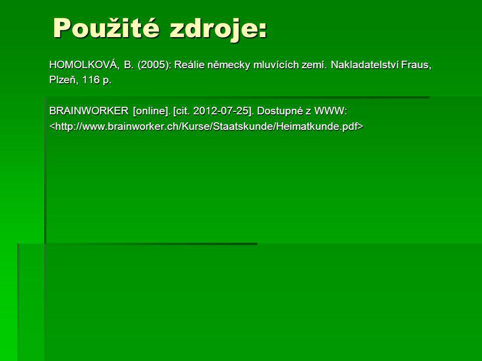 Použité zdroje: HOMOLKOVÁ, B. (2005): Reálie německy mluvících zemí. Nakladatelství Fraus, Plzeň, 116 p. BRAINWORKER [online]. [cit. 2012-07-25]. Dost
