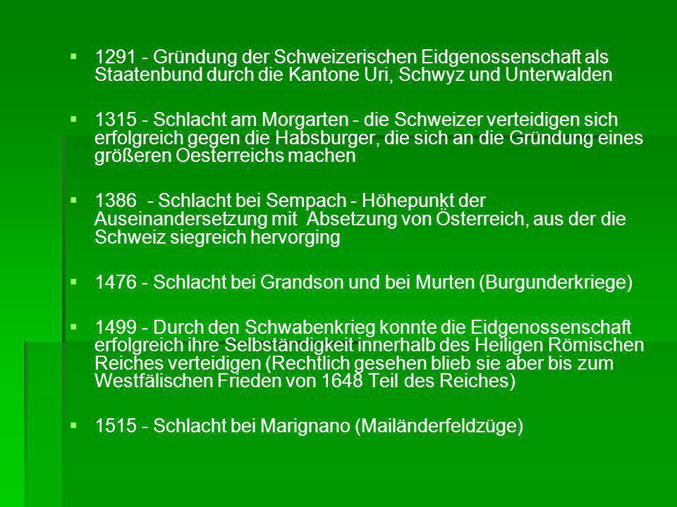 1291 - Gründung der Schweizerischen Eidgenossenschaft als Staatenbund durch die Kantone Uri, Schwyz und Unterwalden 1315 - Schlacht am Morgarten - die