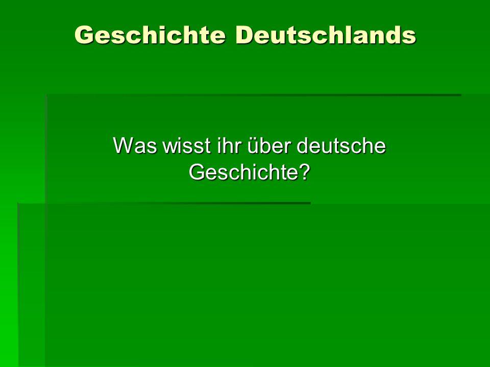 Geschichte Deutschlands Was wisst ihr über deutsche Geschichte?