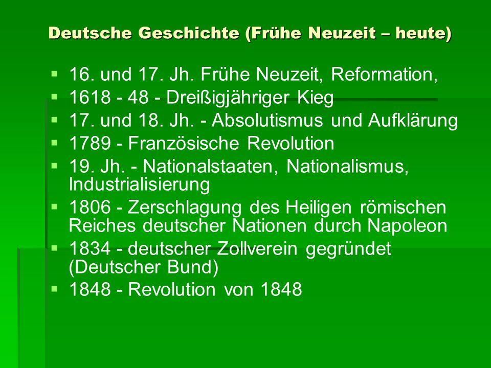 Deutsche Geschichte (Frühe Neuzeit – heute) 16. und 17. Jh. Frühe Neuzeit, Reformation, 1618 - 48 - Dreißigjähriger Kieg 17. und 18. Jh. - Absolutismu