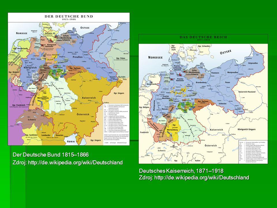 Der Deutsche Bund 1815–1866 Zdroj: http://de.wikipedia.org/wiki/Deutschland Deutsches Kaiserreich, 1871–1918 Zdroj: http://de.wikipedia.org/wiki/Deuts