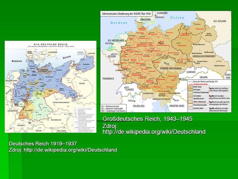 Deutsches Reich 1919–1937 Zdroj: http://de.wikipedia.org/wiki/Deutschland Großdeutsches Reich, 1943–1945 Zdroj: http://de.wikipedia.org/wiki/Deutschla