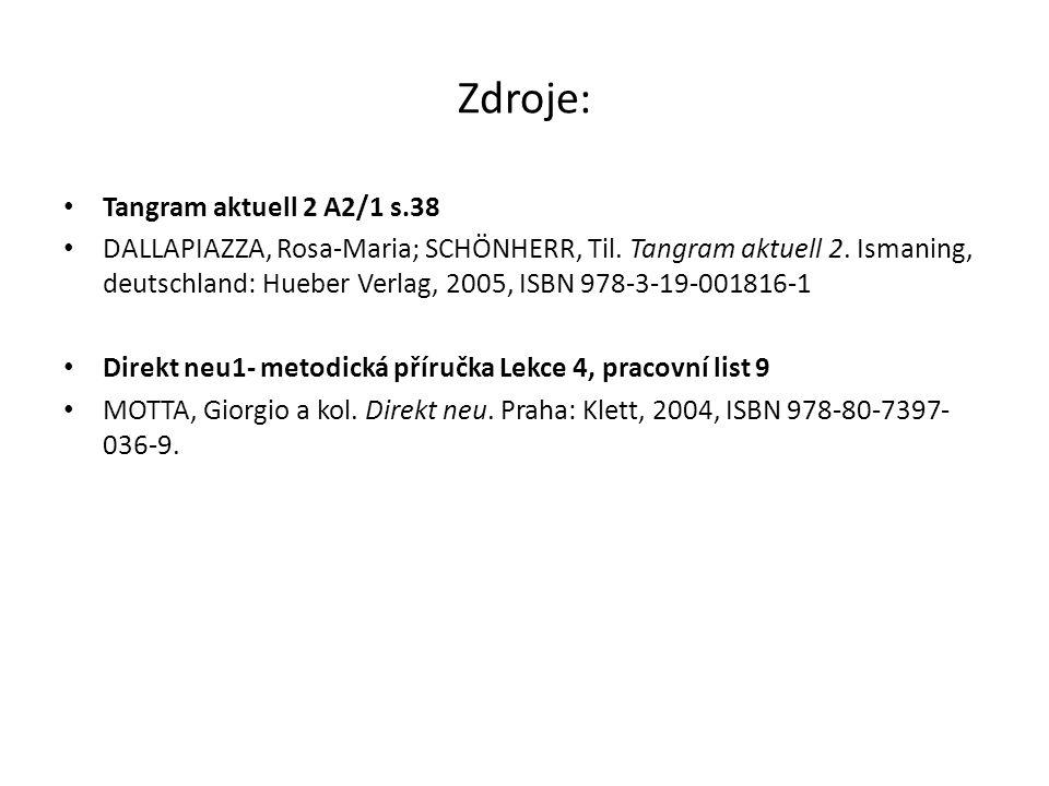 Zdroje: Tangram aktuell 2 A2/1 s.38 DALLAPIAZZA, Rosa-Maria; SCHÖNHERR, Til. Tangram aktuell 2. Ismaning, deutschland: Hueber Verlag, 2005, ISBN 978-3