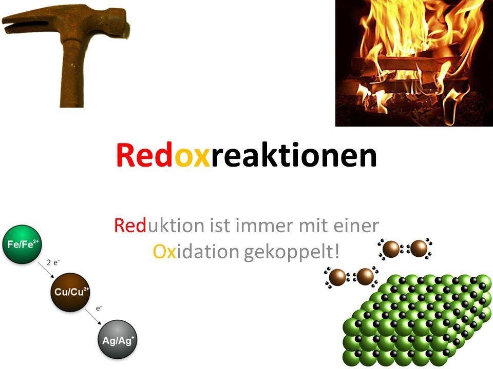 Redoxreaktionen Reduktion ist immer mit einer Oxidation gekoppelt!