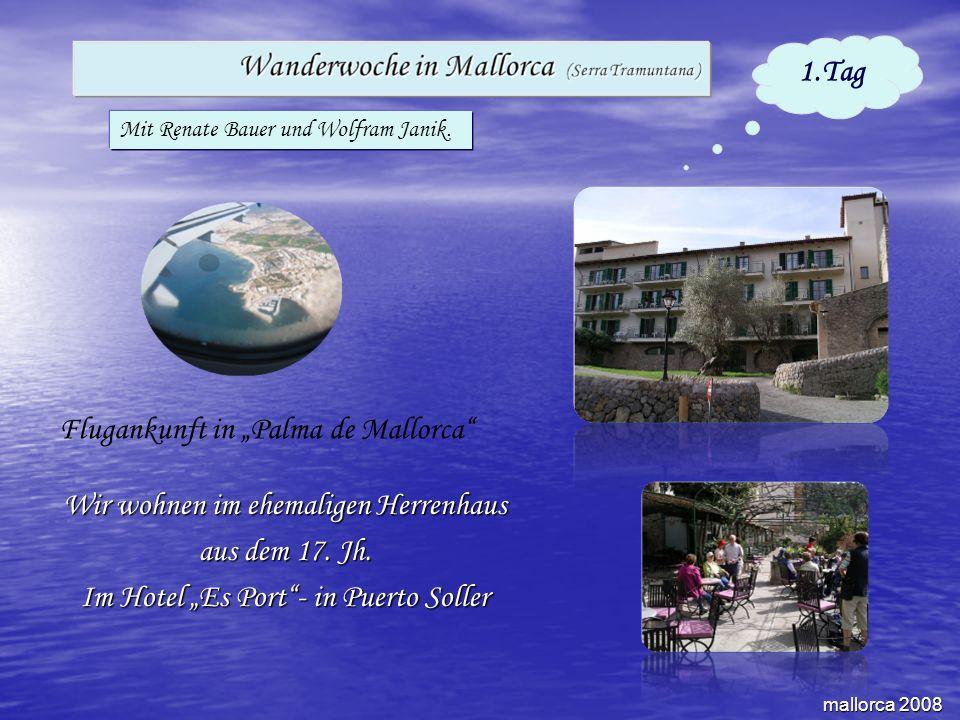 Wir wohnen im ehemaligen Herrenhaus aus dem 17. Jh. Im Hotel Es Port- in Puerto Soller mallorca 2008 1.Tag Mit Renate Bauer und Wolfram Janik. Flugank